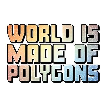 World Is Made Od Polygons Colorful by creativewear