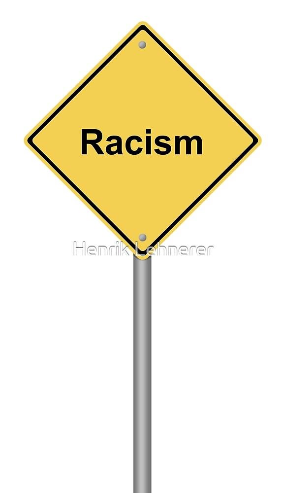 Racism by Henrik Lehnerer