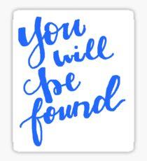You Will Be Found Dear Evan Hansen Sticker