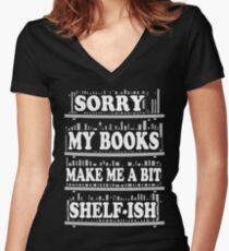 SORRY MY BOOKS MAKE ME A BIT SHELFISH Women's Fitted V-Neck T-Shirt