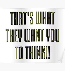 That's What They Want You To Think Poster