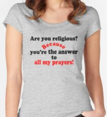 ✔Are you religious? Because...ټ Women's Fitted Scoop T-Shirt