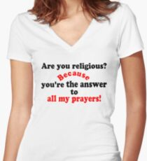 ✔Are you religious? Because...ټ Women's Fitted V-Neck T-Shirt