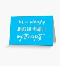 Dad, Our Relationship Means The World To My Therapist Greeting Card