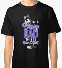 I'm a Husky dad this is How I roll Classic T-Shirt