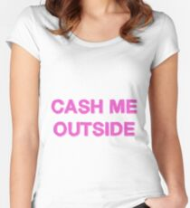 Cash Me Outside Women's Fitted Scoop T-Shirt