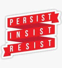 Persist, Insist, Resist Sticker