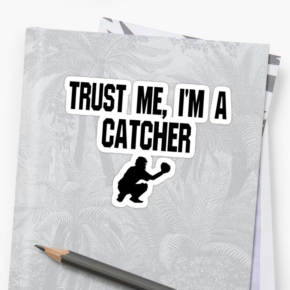 Trust Me I'm A Catcher - Funny Catcher Baseball T Shirt  Sticker