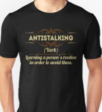 ANTISTALKING (verb) learning a person's routine in order to avoid them Unisex T-Shirt