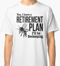 Beekeeping Retirement Plan Classic T-Shirt