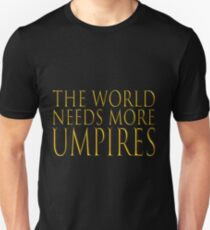 The world needs more Umpires Unisex T-Shirt