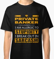 PRIVATE BANKER - SARCASM TEES AND HOODIE Classic T-Shirt