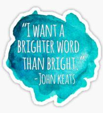 A Brighter Word than Bright - John Keats Sticker