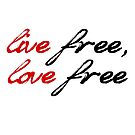 Live Free, Love Free by denisethorn