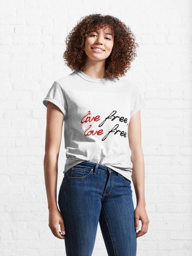 Alternate view of Live Free, Love Free Classic T-Shirt