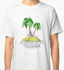 Frothing in Paradise.  Classic T-Shirt