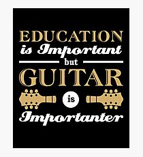 Education Is Important But Guitar Is Importanter Photographic Print