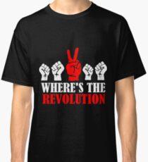 Where's The Revolution? Classic T-Shirt