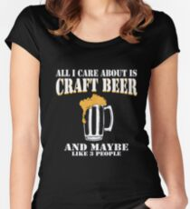 All I Care About Is Craft Beer Women's Fitted Scoop T-Shirt