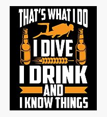 I Dive I Drink And Know Things Shirt Photographic Print