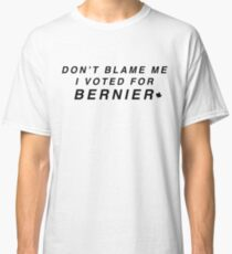Don't Blame Me I Voted for Bernier Classic T-Shirt