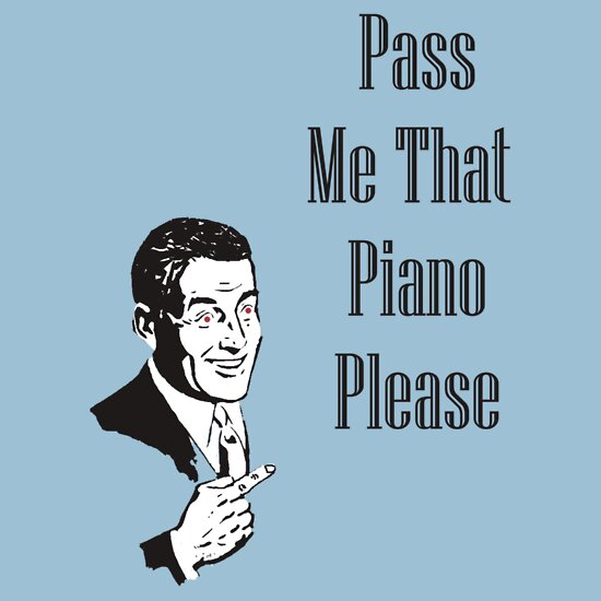 TShirtGifter presents: Pass Me That Piano