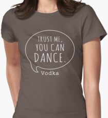 Trust me, You can dance Vodka T-Shirts Womens Fitted T-Shirt