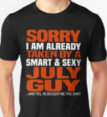 Sorry i am already taken by smart and sexy july guy t-shirts T-Shirt