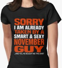 Sorry i am already taken by smart and sexy november guy t-shirts Women's Fitted T-Shirt