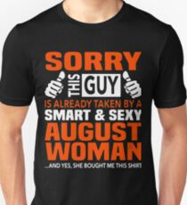 Sorry this guy is taken by a smart and sexy august woman t-shirts T-Shirt