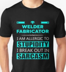 WELDER FABRICATOR - SARCASM TEES AND HOODIE Unisex T-Shirt