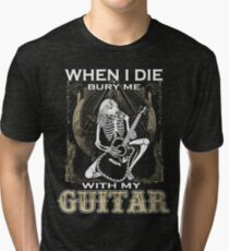When I Die Bury Me With My Guitar Tri-blend T-Shirt