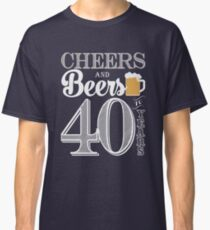 Cheers and Beers to 40 Years Men's T-Shirt Classic T-Shirt