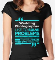 WEDDING PHOTOGRAPHER - SHIRT AND HOODIES 2017 Women's Fitted Scoop T-Shirt