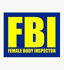 FBI: FEMALE BODY INSPECTOR Photographic Print