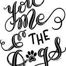Love Dogs Print You Me & the Dogs Hand Lettered Design by DoubleBrush