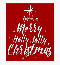 have a merry holly jolly christmas Photographic Print