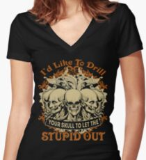 I'd like to drill your skull to let the stupid out Women's Fitted V-Neck T-Shirt