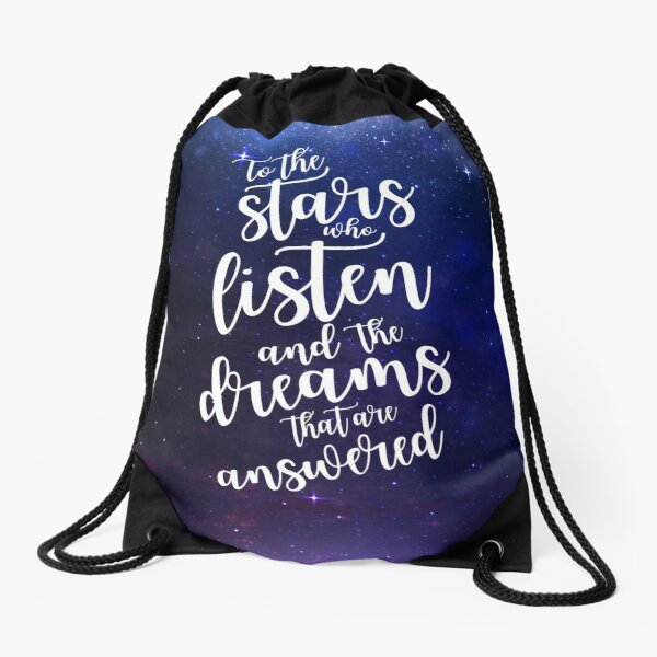 To the stars who listen and the dreams that are answered Drawstring Bag