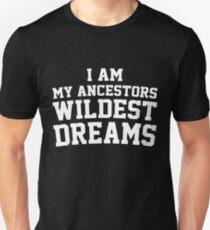 I Am My Ancestors Wildest Dreams T-Shirt