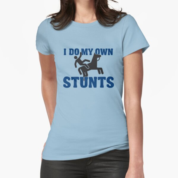 I do my own stunts Tailliertes T-Shirt
