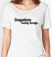 Skyrim - Dragonborn coming through. Women's Relaxed Fit T-Shirt
