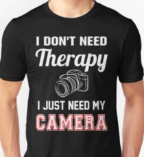 I Don't Need Therapy I Just Need My Camera Unisex T-Shirt