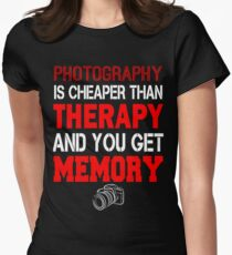 Photography is Cheaper Than Therapy and You Get Memory Womens Fitted T-Shirt
