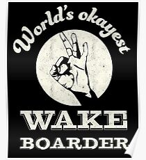 Worlds okayest wake boarder Poster