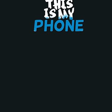 This is my phone by MyAwesomeBubble