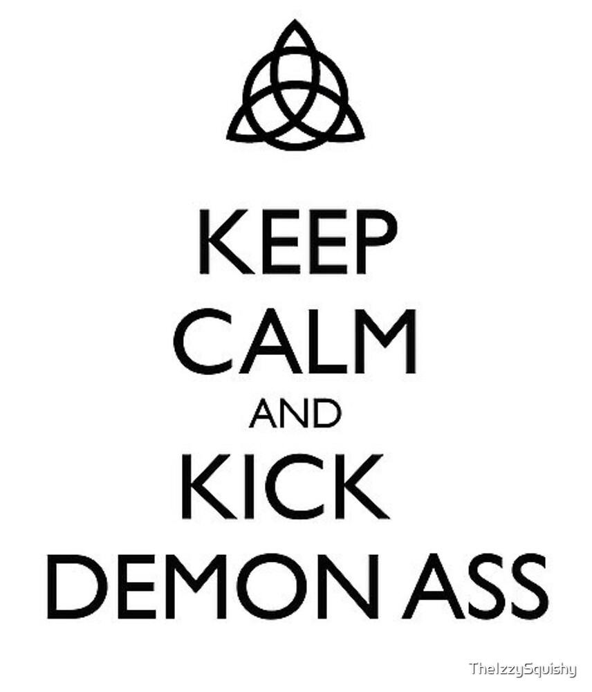 Keep Calm and Kick Demon Ass by TheIzzySquishy