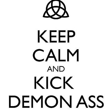 Keep Calm and Kick Demon Ass by TheIzzySquishy