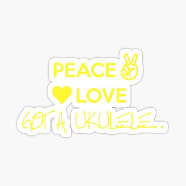 Peace Love Got A Ukulele Sticker