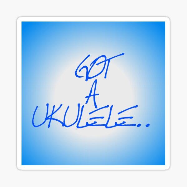 Got A Ukulele Blue Sticker Sticker